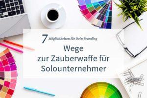 Branding: 7 Möglichkeiten zum eigenen Branding als Solounternehmer